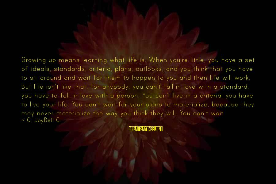 Watch Quotes And Sayings By C. JoyBell C.: Growing up means learning what life is. When you're little, you have a set of