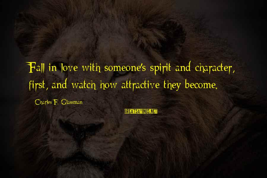 Watch Quotes And Sayings By Charles F. Glassman: Fall in love with someone's spirit and character, first, and watch how attractive they become.