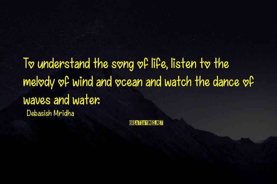 Watch Quotes And Sayings By Debasish Mridha: To understand the song of life, listen to the melody of wind and ocean and