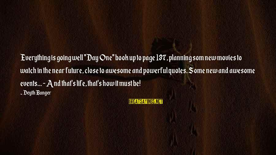 "Watch Quotes And Sayings By Deyth Banger: Everything is going well ""Day One"" book up to page 137, planning som new movies"