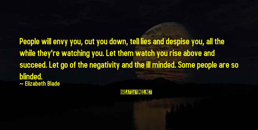 Watch Quotes And Sayings By Elizabeth Blade: People will envy you, cut you down, tell lies and despise you, all the while