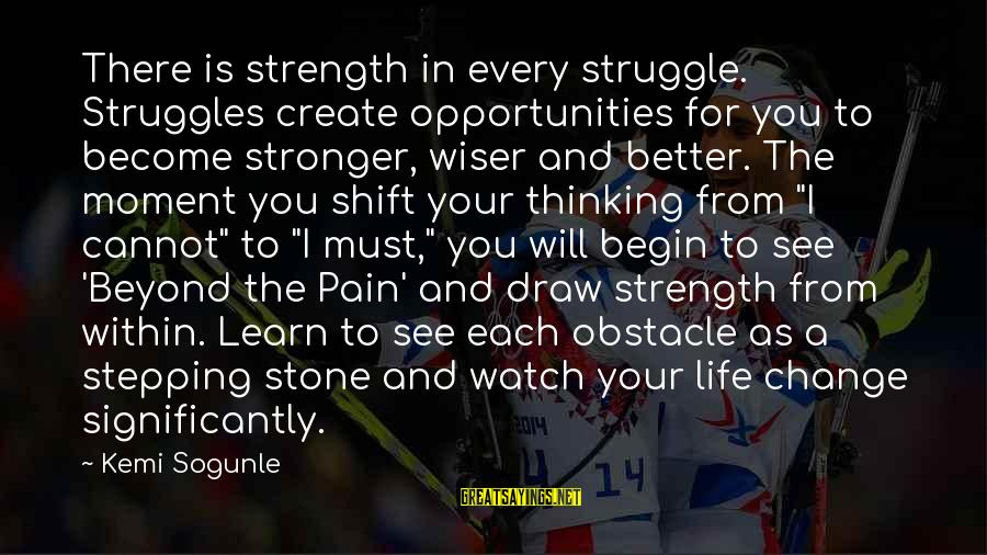 Watch Quotes And Sayings By Kemi Sogunle: There is strength in every struggle. Struggles create opportunities for you to become stronger, wiser