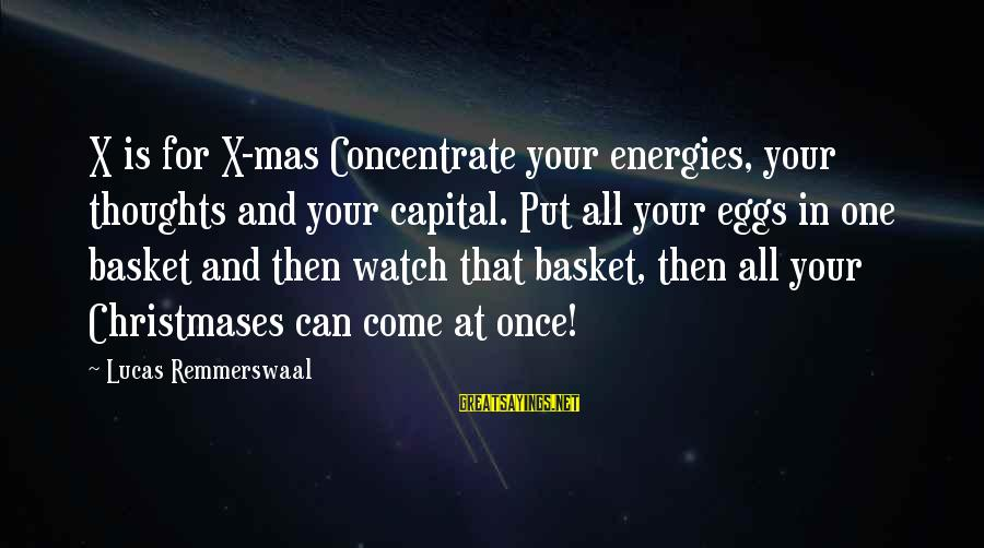 Watch Quotes And Sayings By Lucas Remmerswaal: X is for X-mas Concentrate your energies, your thoughts and your capital. Put all your