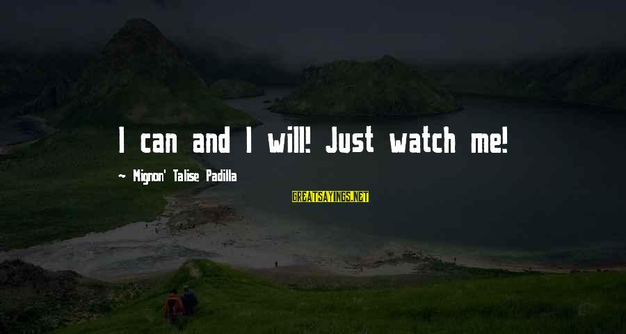 Watch Quotes And Sayings By Mignon' Talise Padilla: I can and I will! Just watch me!