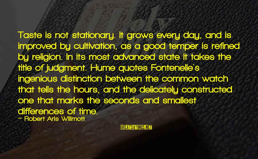 Watch Quotes And Sayings By Robert Aris Willmott: Taste is not stationary. It grows every day, and is improved by cultivation, as a