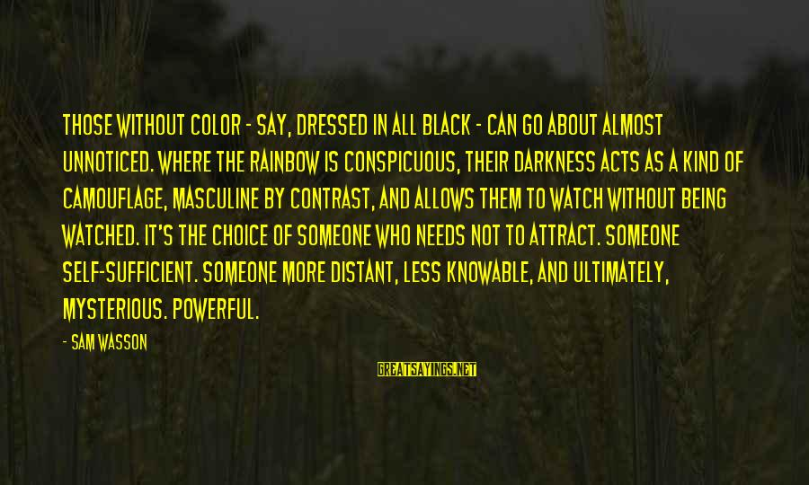 Watch Quotes And Sayings By Sam Wasson: Those without color - say, dressed in all black - can go about almost unnoticed.