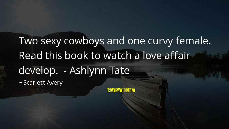 Watch Quotes And Sayings By Scarlett Avery: Two sexy cowboys and one curvy female. Read this book to watch a love affair