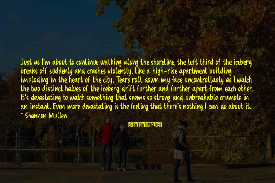Watch Quotes And Sayings By Shannon Mullen: Just as I'm about to continue walking along the shoreline, the left third of the