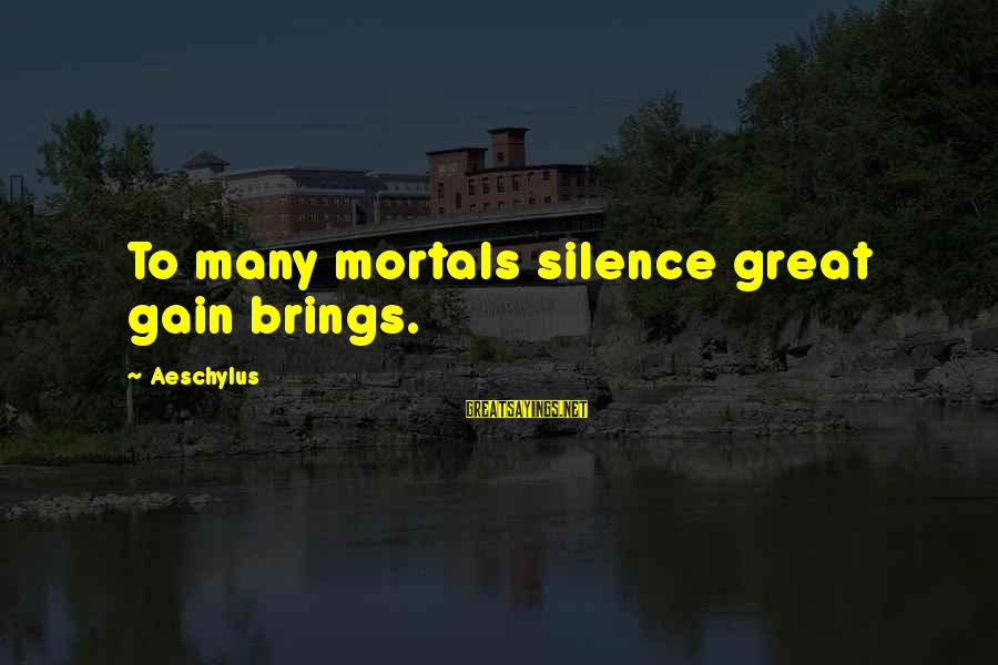 Watch The Quiet Ones Sayings By Aeschylus: To many mortals silence great gain brings.