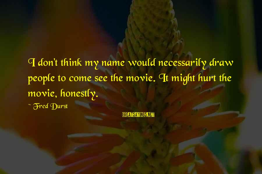 Watch The Quiet Ones Sayings By Fred Durst: I don't think my name would necessarily draw people to come see the movie. It
