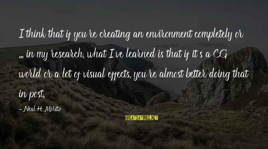 Watch The Quiet Ones Sayings By Neal H. Moritz: I think that if you're creating an environment completely or ... in my research, what