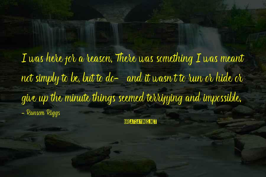 Watching Disney Movies Sayings By Ransom Riggs: I was here for a reason. There was something I was meant not simply to