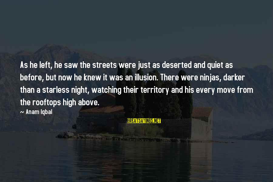 Watching From Above Sayings By Anam Iqbal: As he left, he saw the streets were just as deserted and quiet as before,