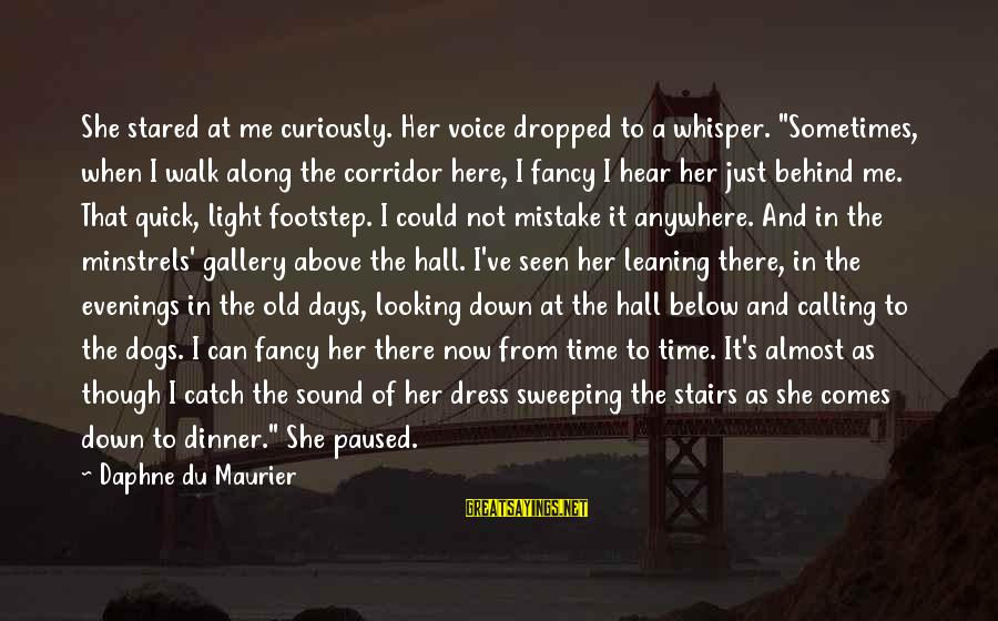 """Watching From Above Sayings By Daphne Du Maurier: She stared at me curiously. Her voice dropped to a whisper. """"Sometimes, when I walk"""