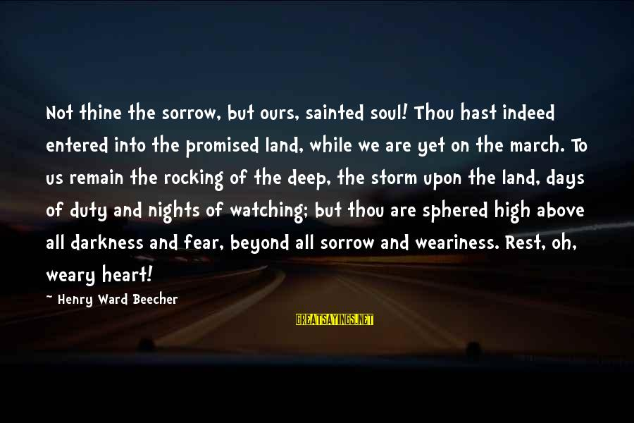Watching From Above Sayings By Henry Ward Beecher: Not thine the sorrow, but ours, sainted soul! Thou hast indeed entered into the promised