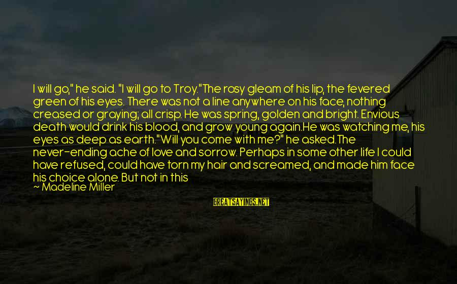 """Watching From Above Sayings By Madeline Miller: I will go,"""" he said. """"I will go to Troy.""""The rosy gleam of his lip,"""