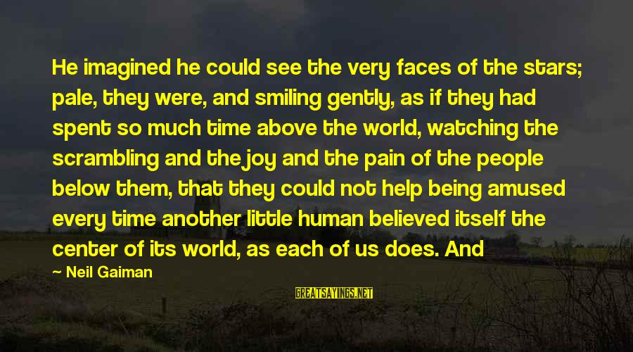 Watching From Above Sayings By Neil Gaiman: He imagined he could see the very faces of the stars; pale, they were, and