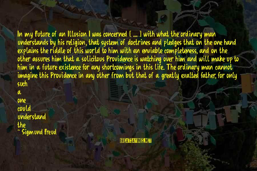 Watching From Above Sayings By Sigmund Freud: In my Future of an Illusion I was concerned [ ... ] with what the