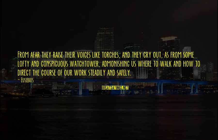 Watchtower Sayings By Eusebius: From afar they raise their voices like torches, and they cry out, as from some