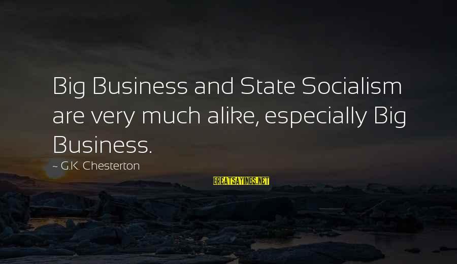 Watchtower Sayings By G.K. Chesterton: Big Business and State Socialism are very much alike, especially Big Business.