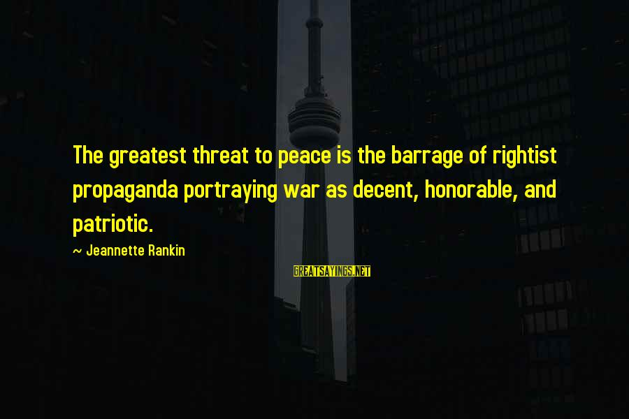 Watchtower Sayings By Jeannette Rankin: The greatest threat to peace is the barrage of rightist propaganda portraying war as decent,