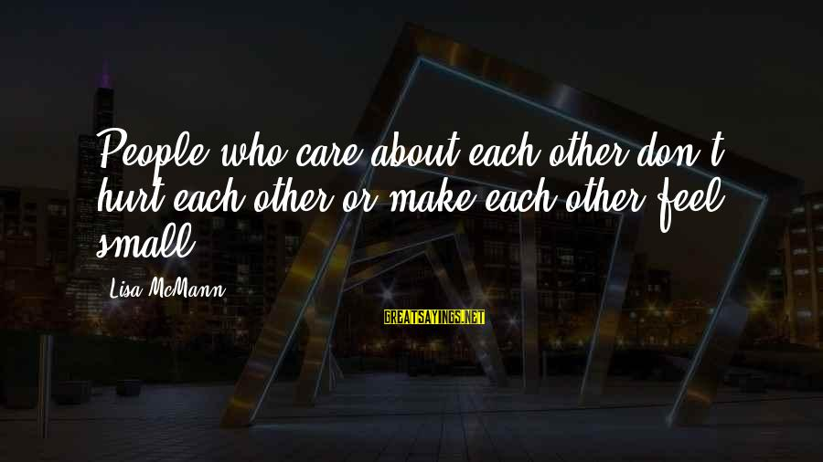 Watchtower Sayings By Lisa McMann: People who care about each other don't hurt each other or make each other feel