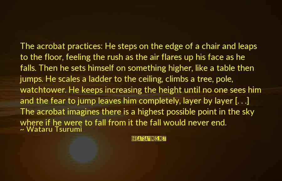 Watchtower Sayings By Wataru Tsurumi: The acrobat practices: He steps on the edge of a chair and leaps to the