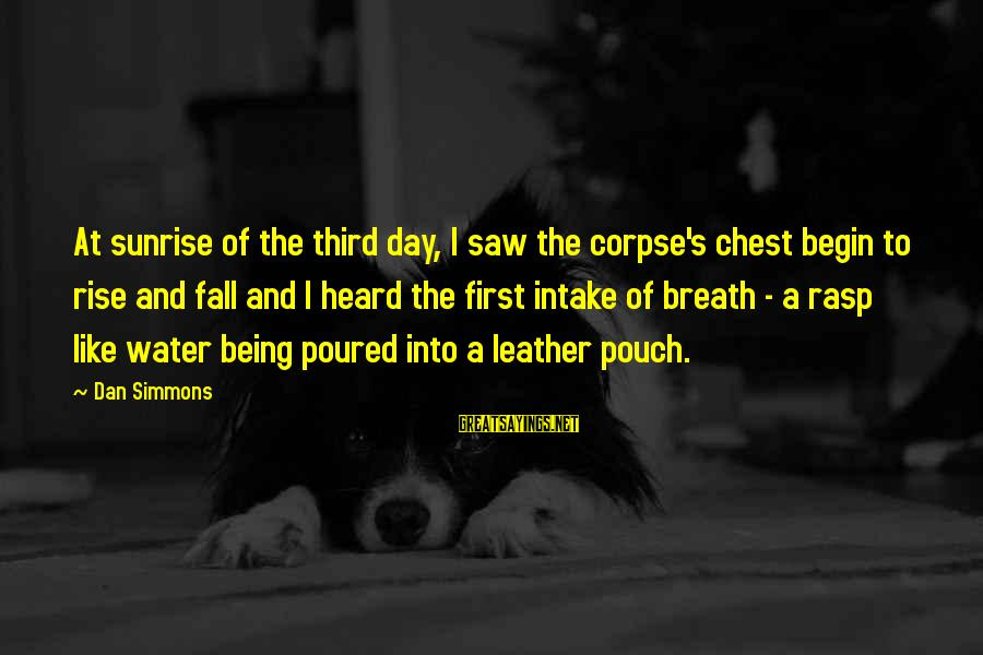 Water Intake Sayings By Dan Simmons: At sunrise of the third day, I saw the corpse's chest begin to rise and