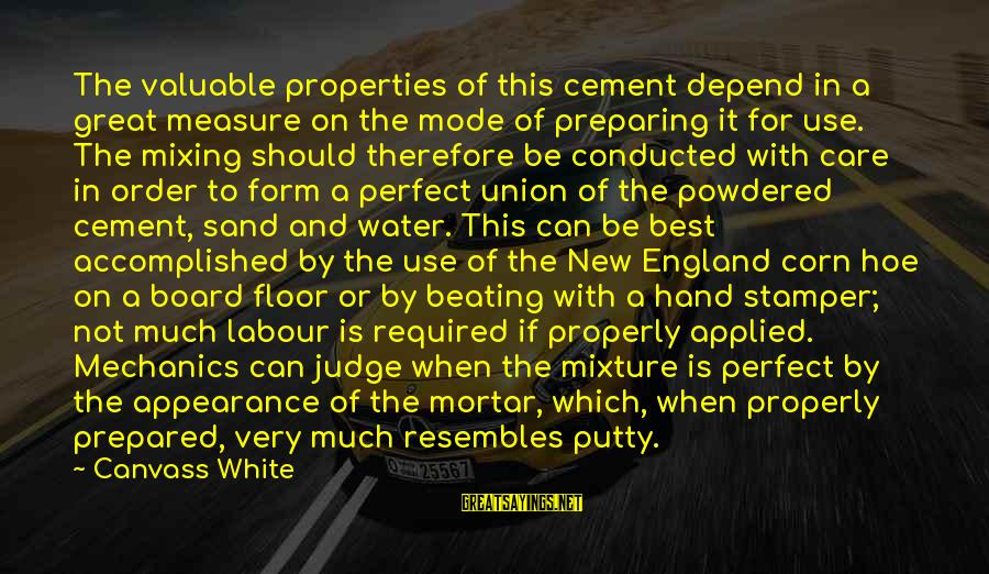 Water Properties Sayings By Canvass White: The valuable properties of this cement depend in a great measure on the mode of