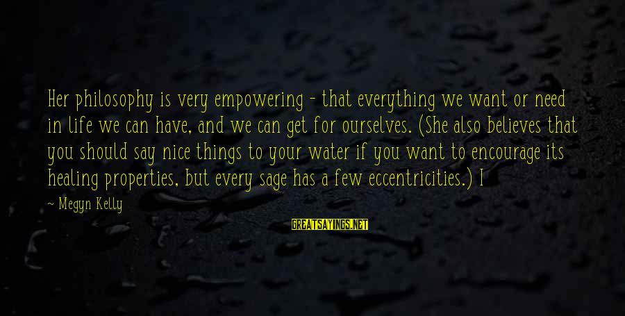 Water Properties Sayings By Megyn Kelly: Her philosophy is very empowering - that everything we want or need in life we