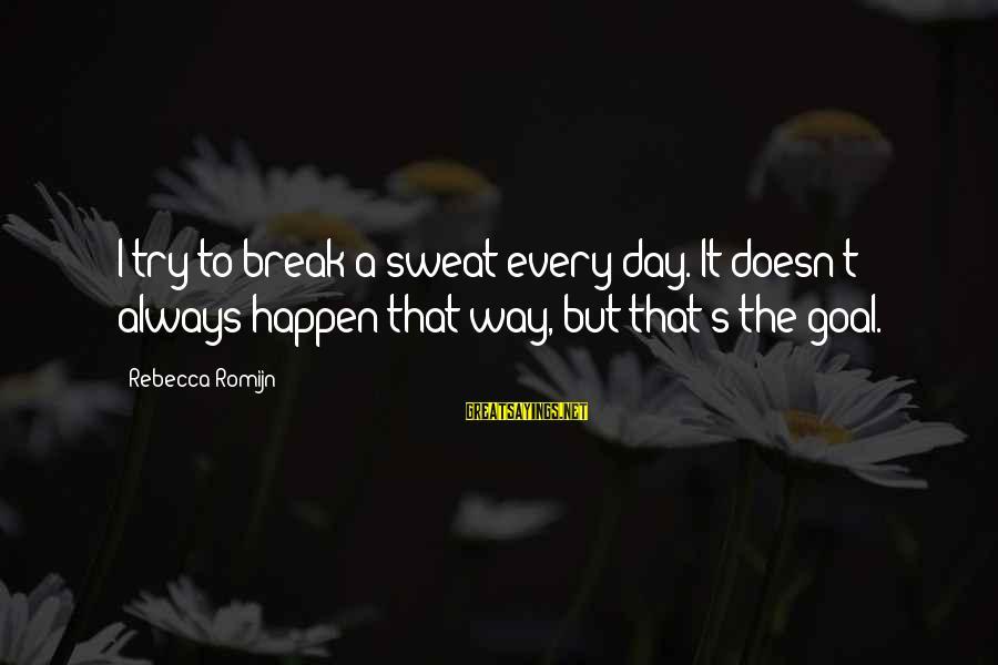 Water Properties Sayings By Rebecca Romijn: I try to break a sweat every day. It doesn't always happen that way, but
