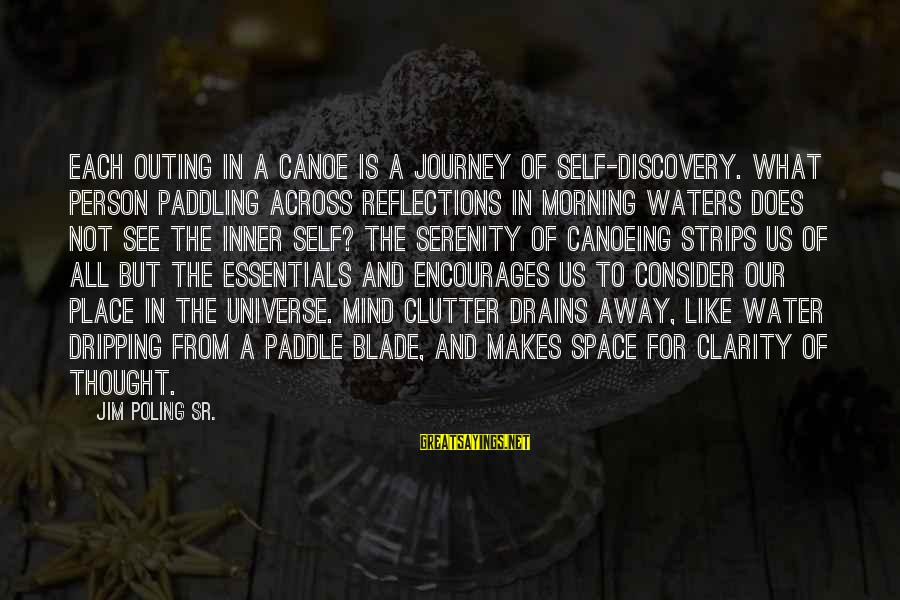 Water Serenity Sayings By Jim Poling Sr.: Each outing in a canoe is a journey of self-discovery. What person paddling across reflections