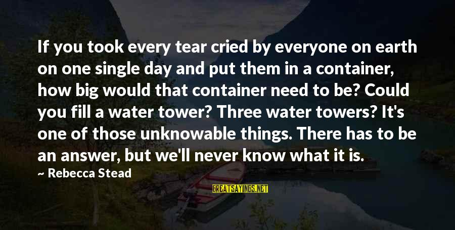 Water Towers Sayings By Rebecca Stead: If you took every tear cried by everyone on earth on one single day and