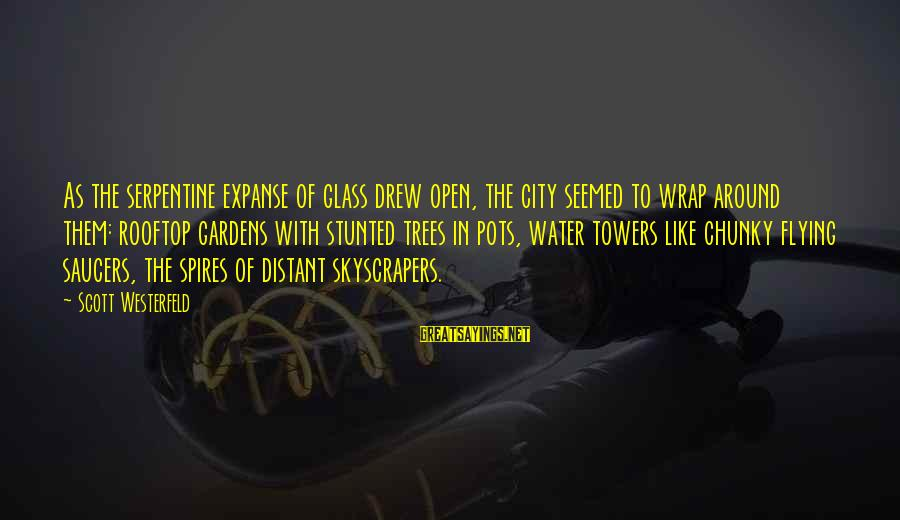 Water Towers Sayings By Scott Westerfeld: As the serpentine expanse of glass drew open, the city seemed to wrap around them: