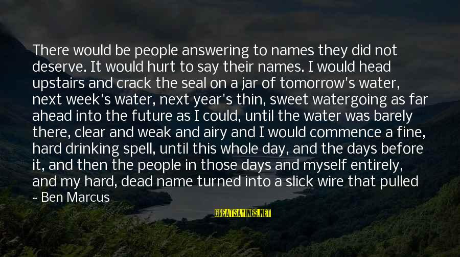 Water View Sayings By Ben Marcus: There would be people answering to names they did not deserve. It would hurt to