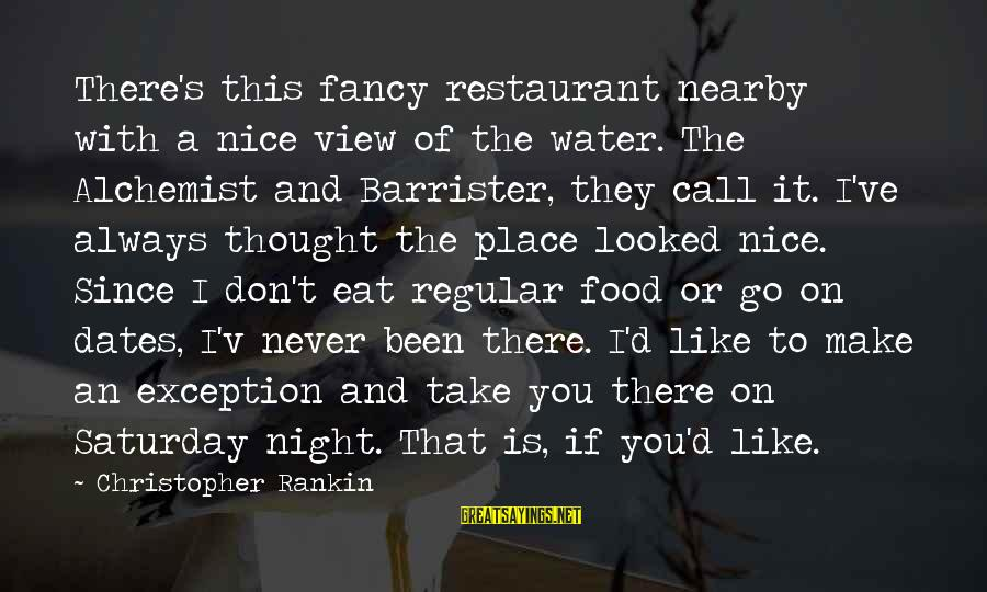Water View Sayings By Christopher Rankin: There's this fancy restaurant nearby with a nice view of the water. The Alchemist and