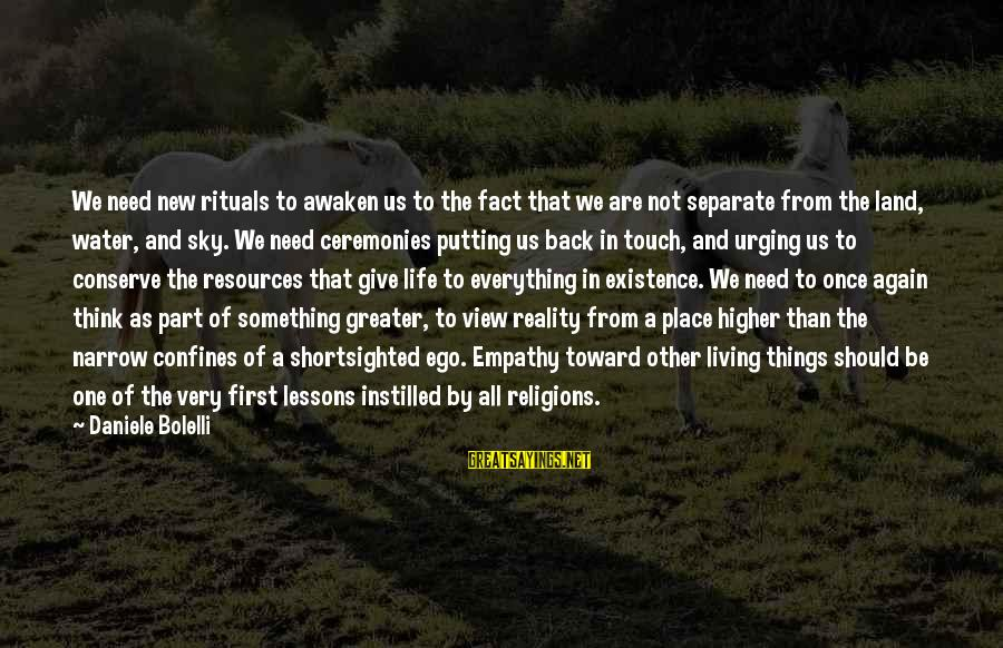 Water View Sayings By Daniele Bolelli: We need new rituals to awaken us to the fact that we are not separate