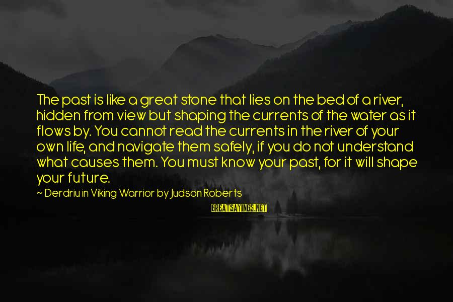 Water View Sayings By Derdriu In Viking Warrior By Judson Roberts: The past is like a great stone that lies on the bed of a river,