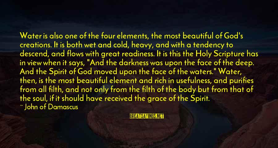 Water View Sayings By John Of Damascus: Water is also one of the four elements, the most beautiful of God's creations. It