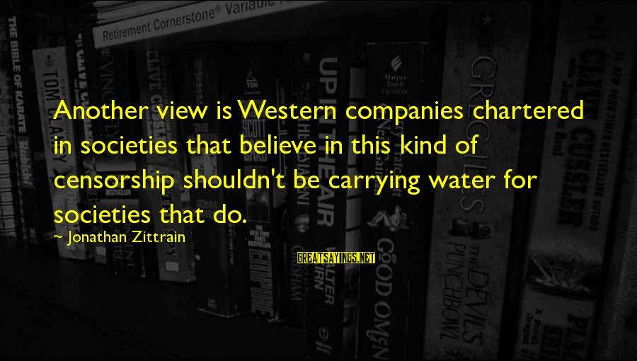 Water View Sayings By Jonathan Zittrain: Another view is Western companies chartered in societies that believe in this kind of censorship