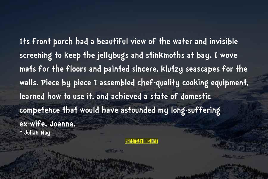 Water View Sayings By Julian May: Its front porch had a beautiful view of the water and invisible screening to keep