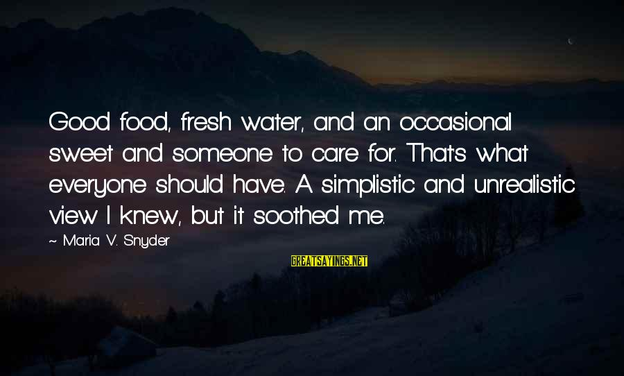 Water View Sayings By Maria V. Snyder: Good food, fresh water, and an occasional sweet and someone to care for. That's what