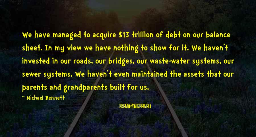 Water View Sayings By Michael Bennett: We have managed to acquire $13 trillion of debt on our balance sheet. In my