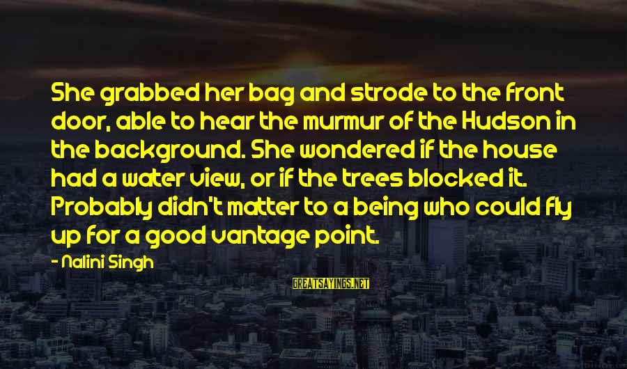 Water View Sayings By Nalini Singh: She grabbed her bag and strode to the front door, able to hear the murmur