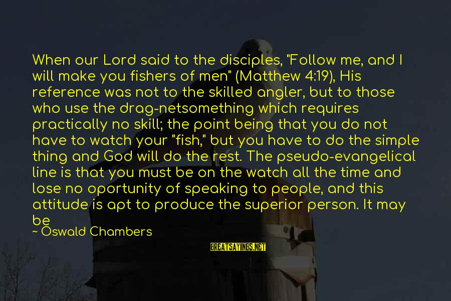 """Water View Sayings By Oswald Chambers: When our Lord said to the disciples, """"Follow me, and I will make you fishers"""