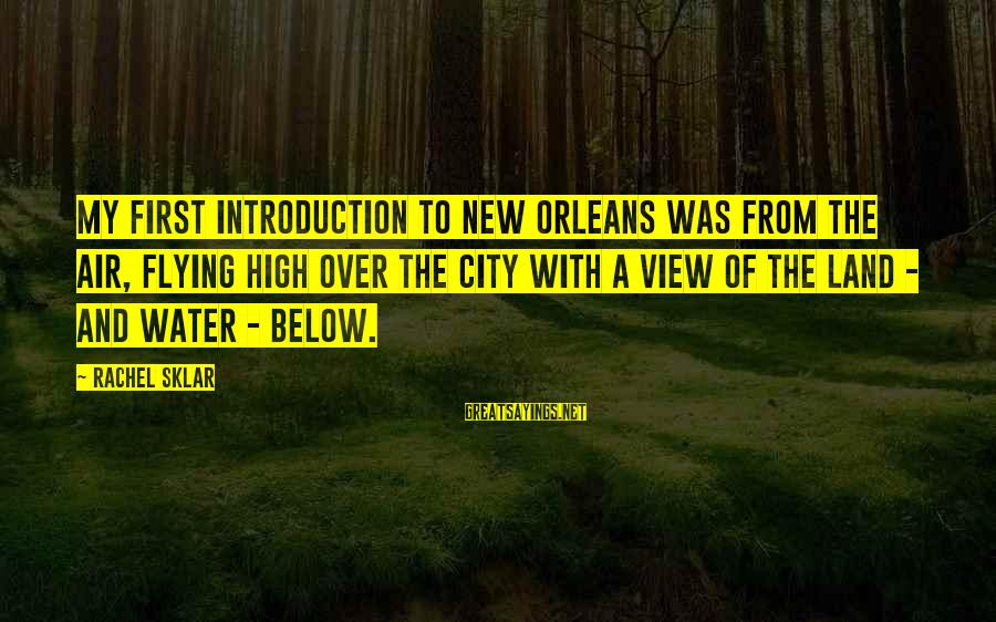 Water View Sayings By Rachel Sklar: My first introduction to New Orleans was from the air, flying high over the city