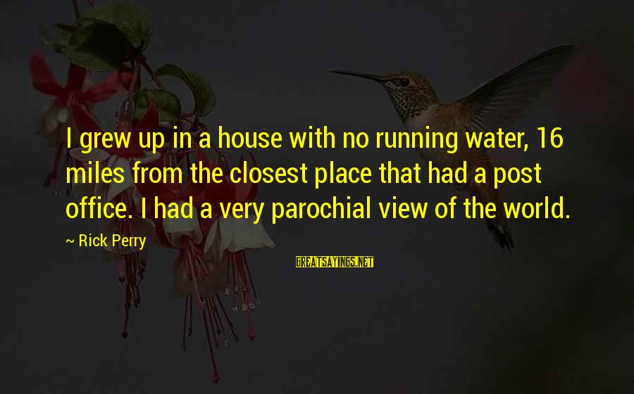 Water View Sayings By Rick Perry: I grew up in a house with no running water, 16 miles from the closest