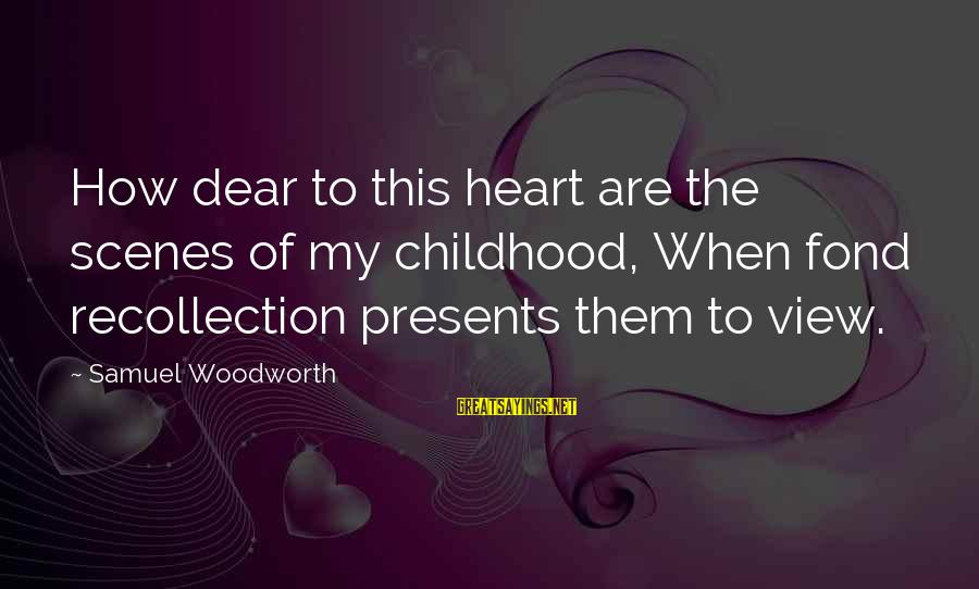 Water View Sayings By Samuel Woodworth: How dear to this heart are the scenes of my childhood, When fond recollection presents