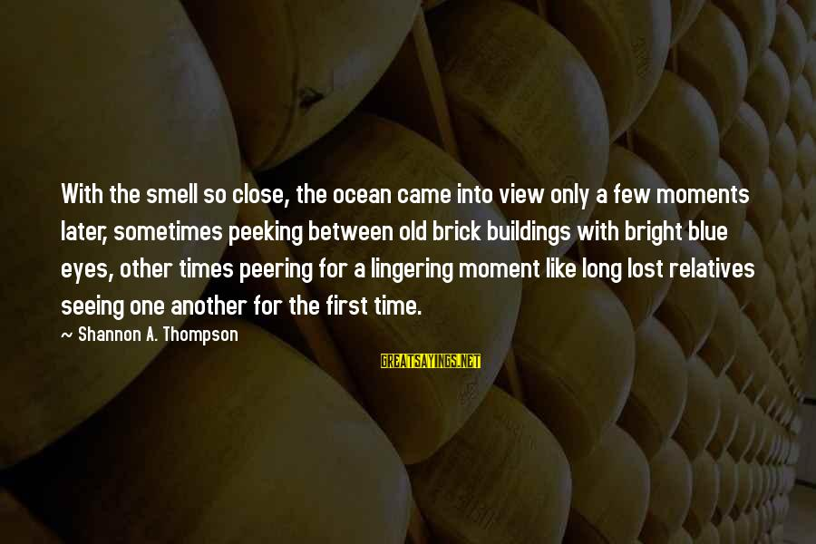 Water View Sayings By Shannon A. Thompson: With the smell so close, the ocean came into view only a few moments later,