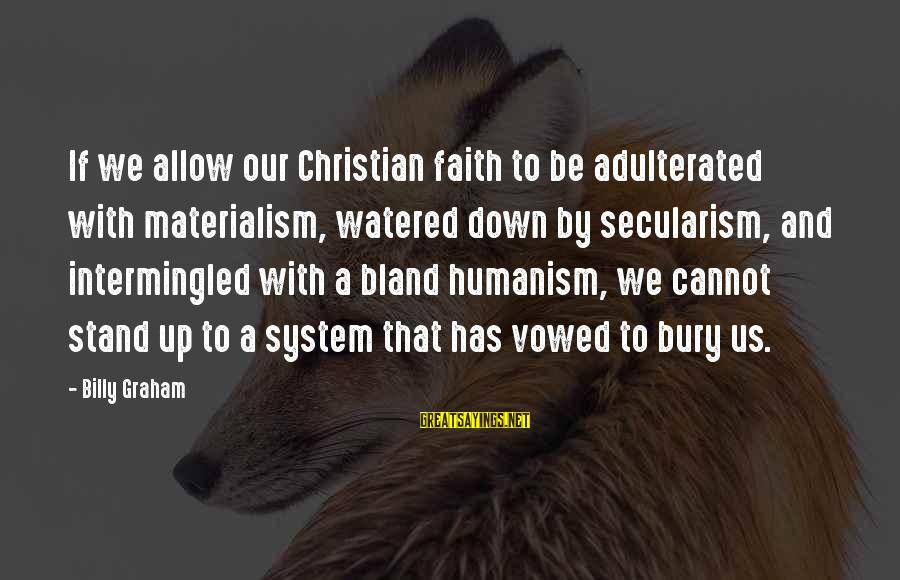 Watered Down Sayings By Billy Graham: If we allow our Christian faith to be adulterated with materialism, watered down by secularism,